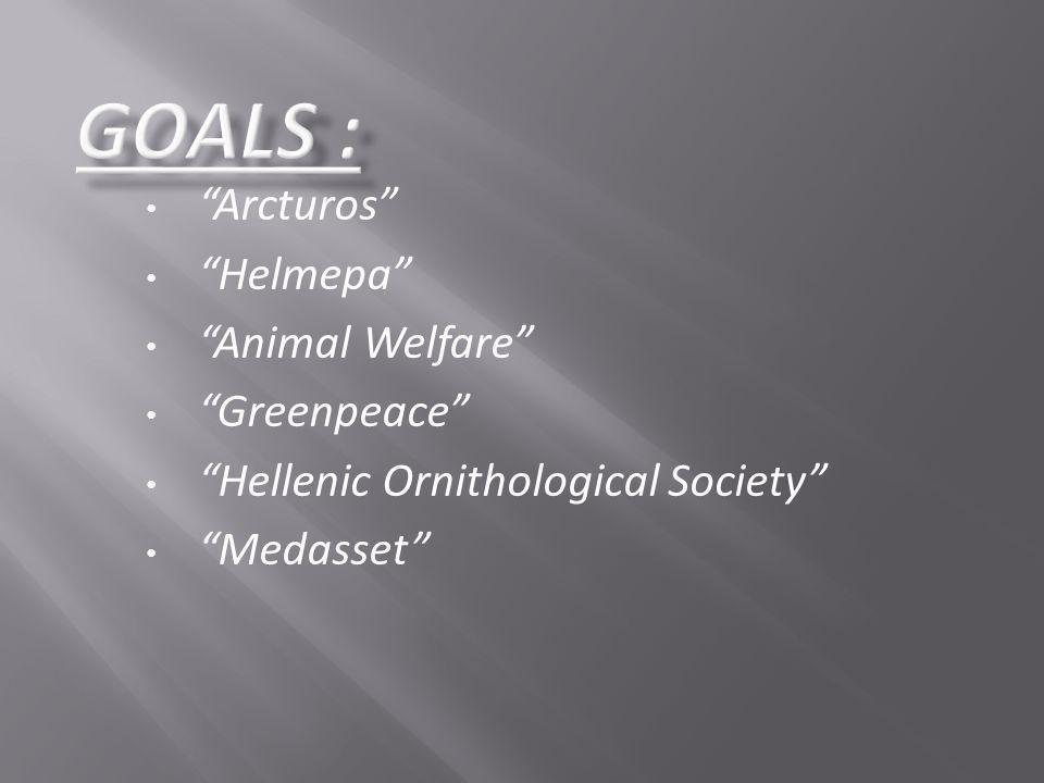 Goals : Arcturos Helmepa Animal Welfare Greenpeace