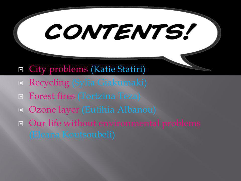 CONTENTS City problems (Katie Statiri) Recycling (Sylia Giakumaki)