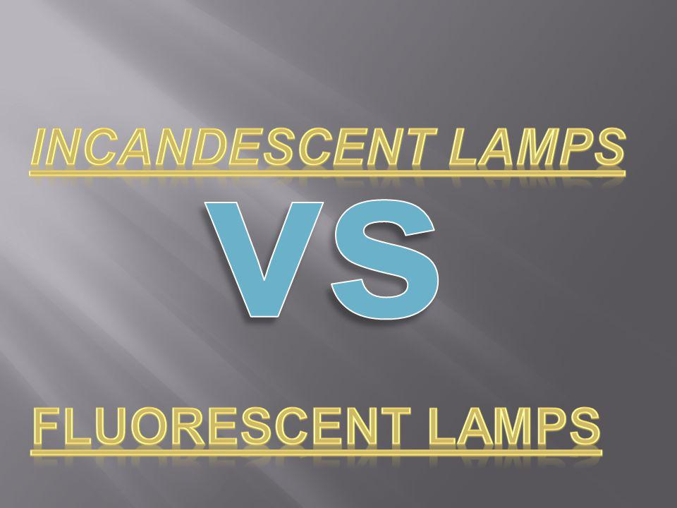 vs incandescent lamps fluorescent lamps