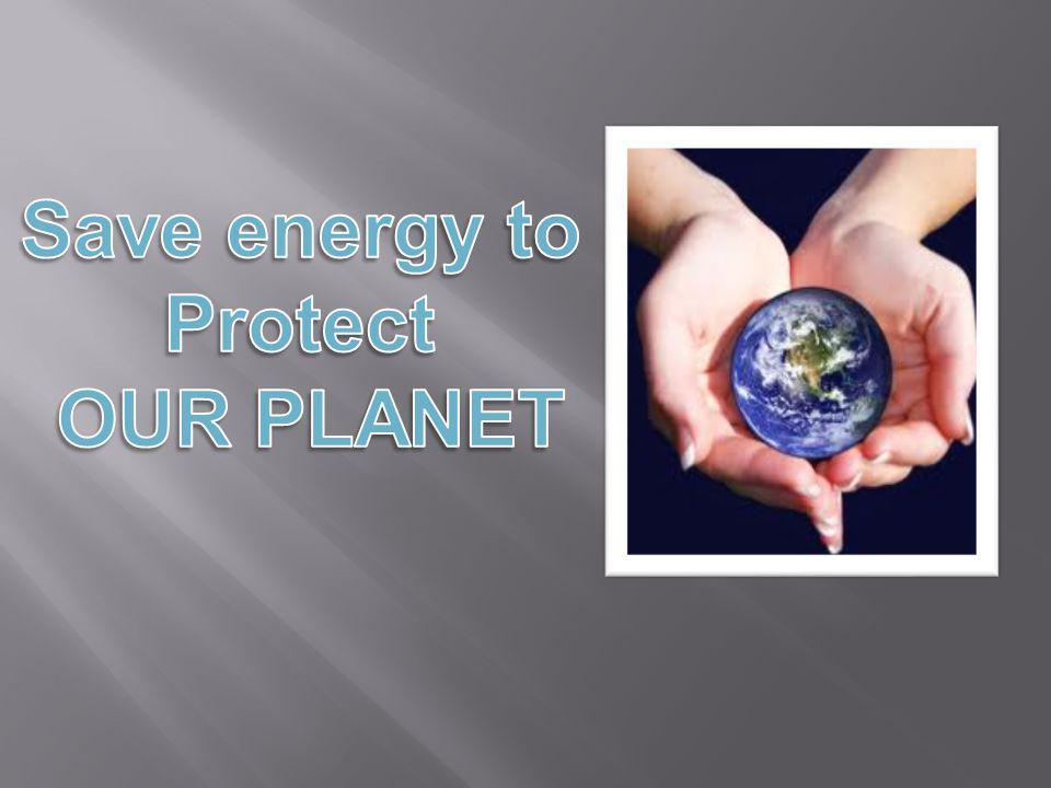 Save energy to Protect OUR PLANET