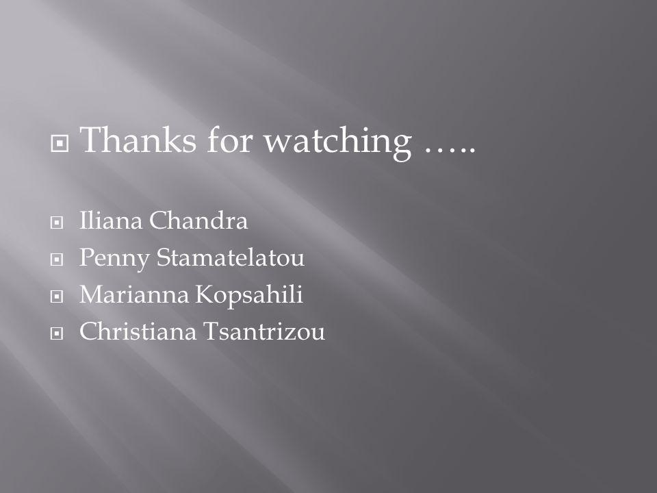 Thanks for watching ….. Iliana Chandra Penny Stamatelatou