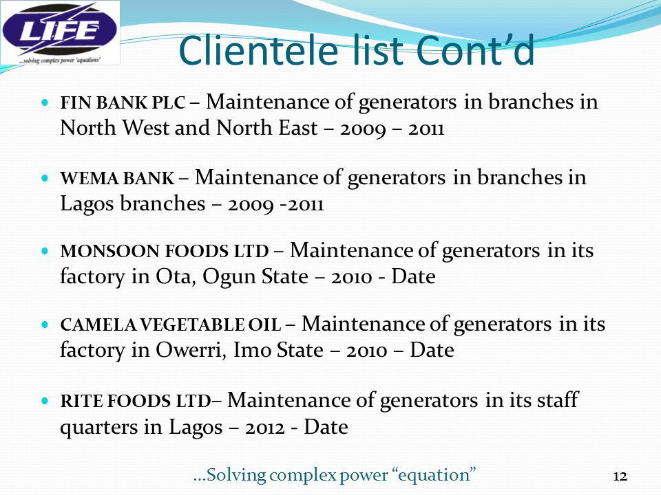 Clientele list Cont'd FIN BANK PLC – Maintenance of generators in branches in North West and North East – 2009 – 2011.