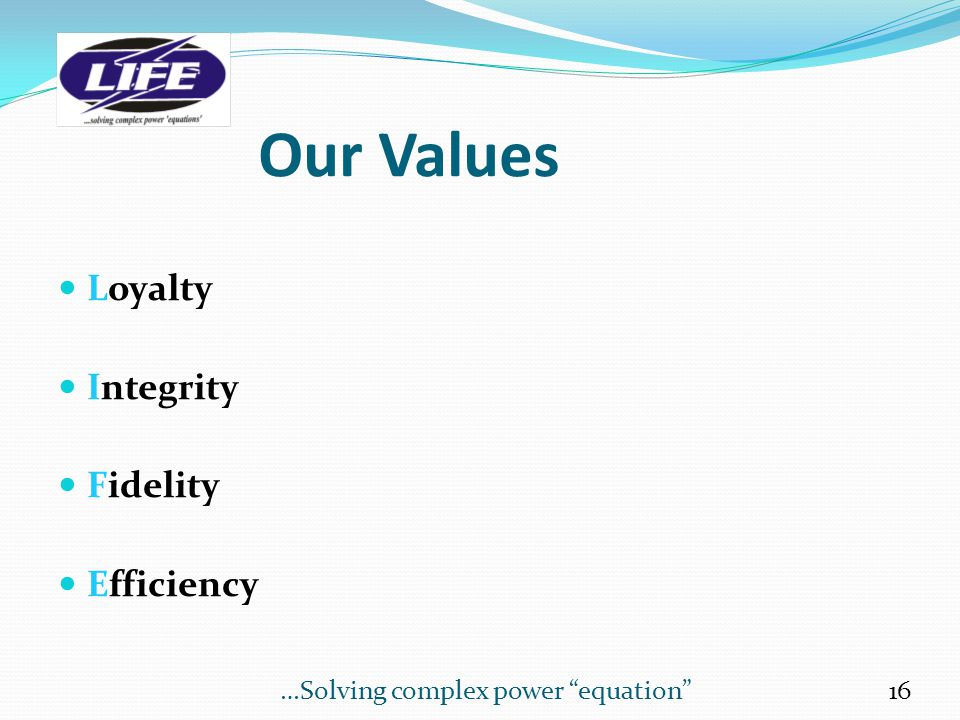 Our Values Loyalty Integrity Fidelity Efficiency
