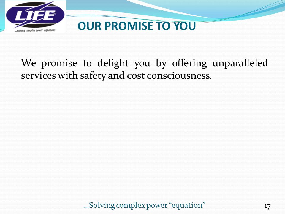 OUR PROMISE TO YOU We promise to delight you by offering unparalleled services with safety and cost consciousness.