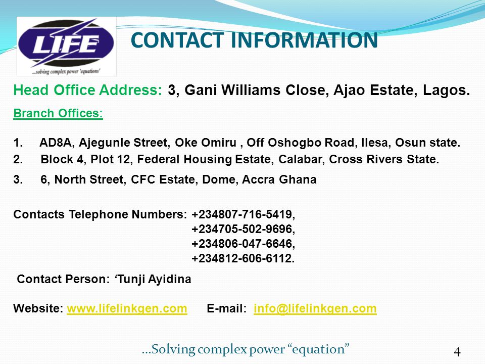CONTACT INFORMATION Head Office Address: 3, Gani Williams Close, Ajao Estate, Lagos. Branch Offices:
