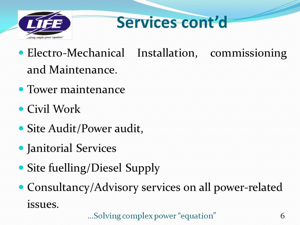 Services cont'd Electro-Mechanical Installation, commissioning and Maintenance.