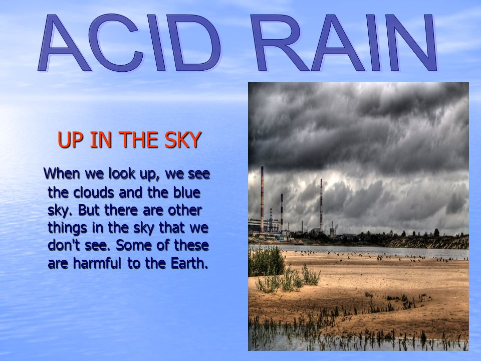 ACID RAIN UP IN THE SKY.