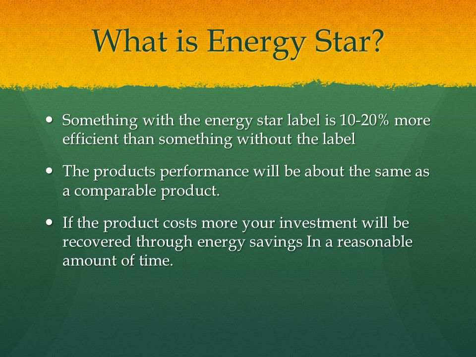 What is Energy Star Something with the energy star label is 10-20% more efficient than something without the label.