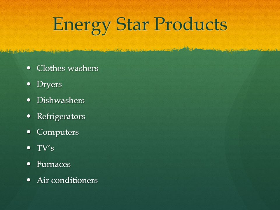 Energy Star Products Clothes washers Dryers Dishwashers Refrigerators
