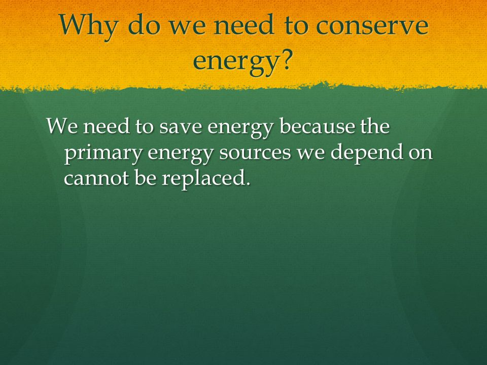 Why do we need to conserve energy