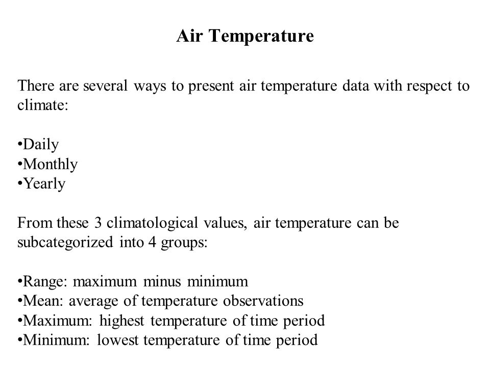 Air Temperature There are several ways to present air temperature data with respect to climate: Daily.