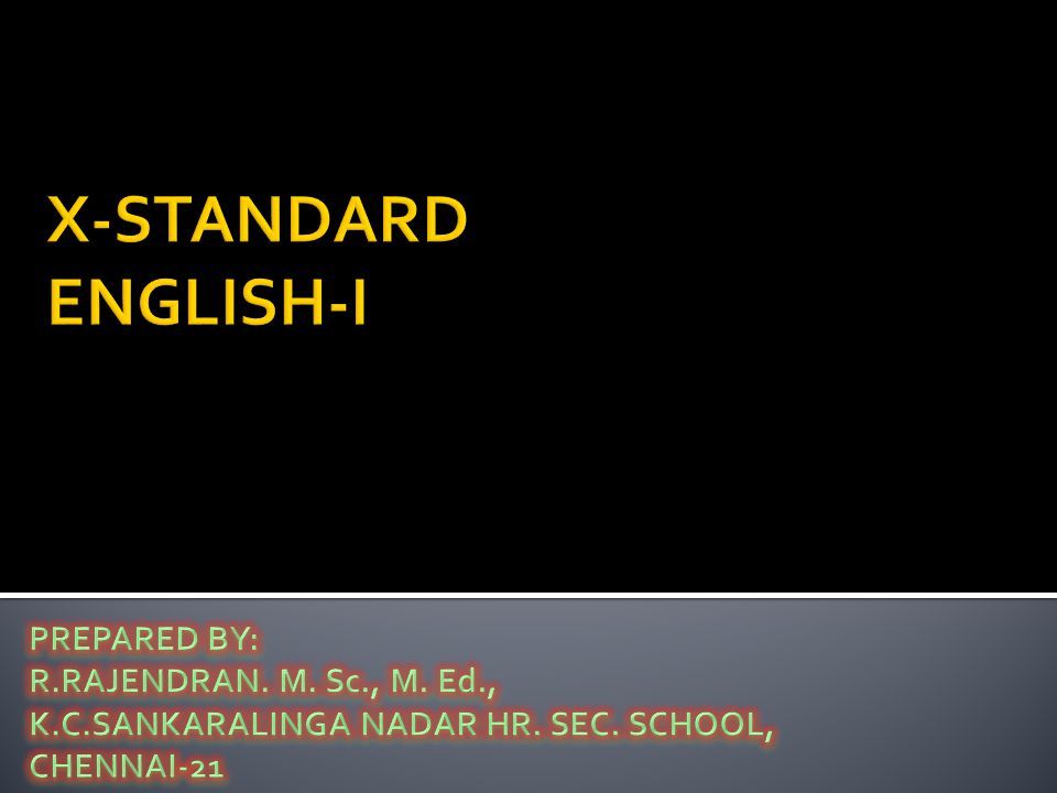 X-STANDARD ENGLISH-I PREPARED BY: R.RAJENDRAN. M. Sc., M. Ed.,