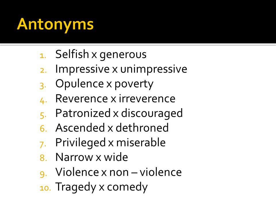 Antonyms Selfish x generous Impressive x unimpressive