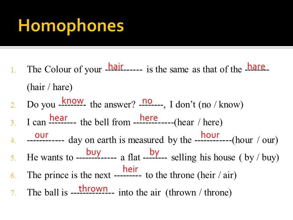 Homophones The Colour of your ------------ is the same as that of the -------- (hair / hare)