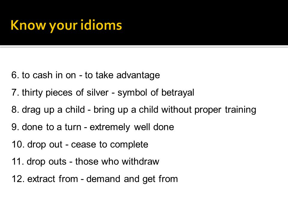 Know your idioms 6. to cash in on - to take advantage