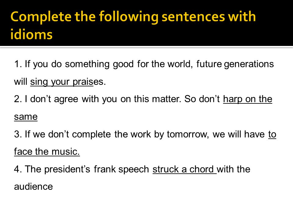 Complete the following sentences with idioms