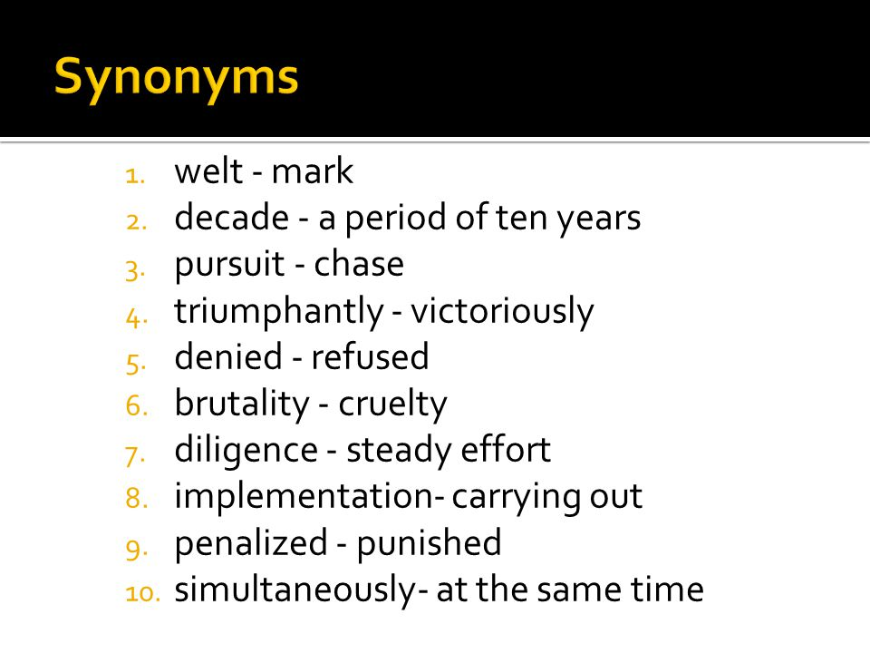 Synonyms welt - mark decade - a period of ten years pursuit - chase