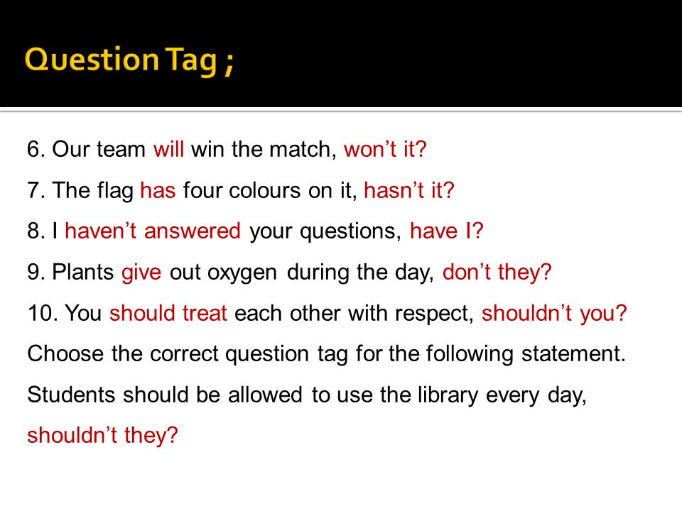 Question Tag ; 6. Our team will win the match, won't it