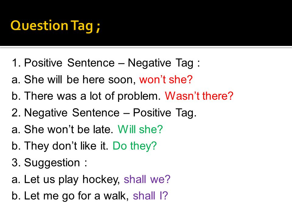 Question Tag ; 1. Positive Sentence – Negative Tag :