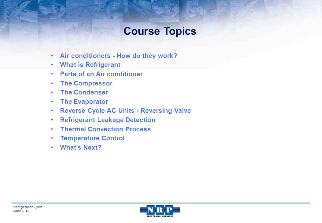 Course Topics Air conditioners - How do they work What is Refrigerant
