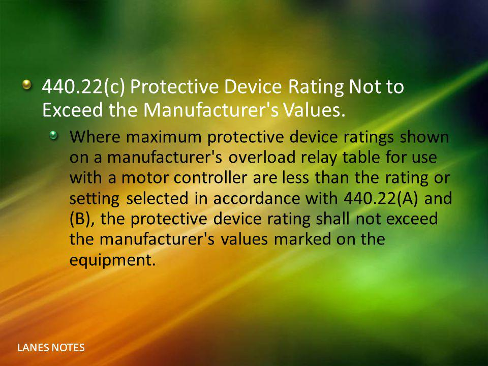 440.22(c) Protective Device Rating Not to Exceed the Manufacturer s Values.