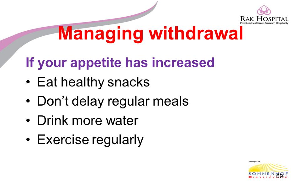 Managing withdrawal If your appetite has increased Eat healthy snacks