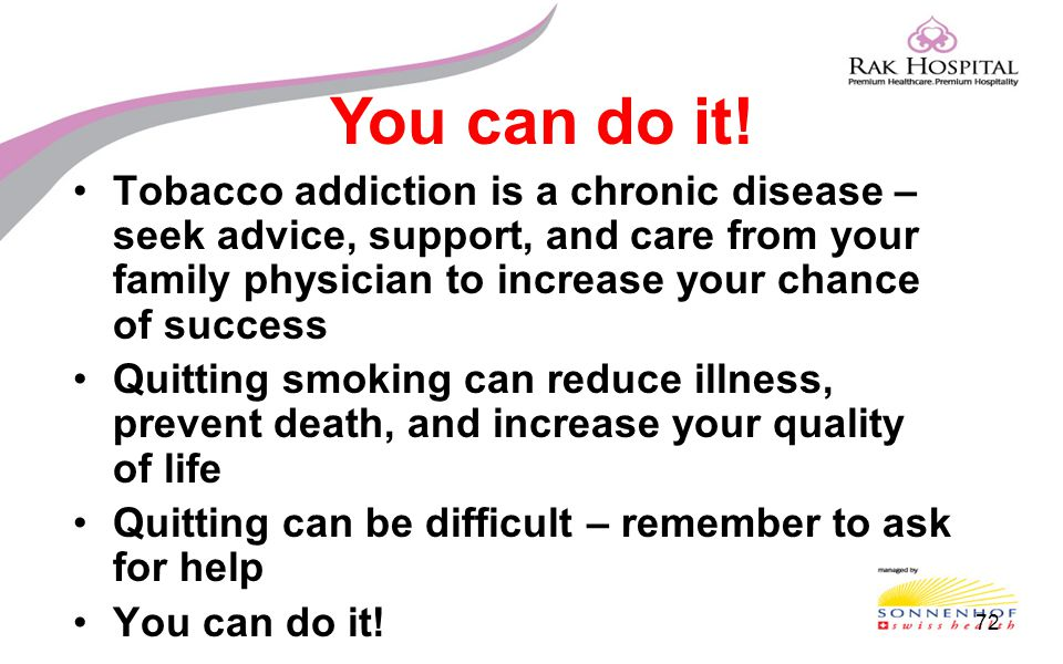 You can do it! Tobacco addiction is a chronic disease – seek advice, support, and care from your family physician to increase your chance of success.