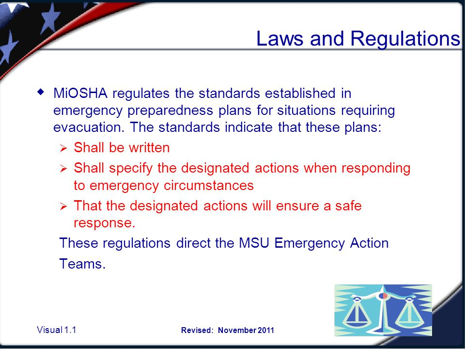 Laws and Regulations MiOSHA further sets standards guiding the Emergency Action Team planning: Emergency Escape procedures and routes.
