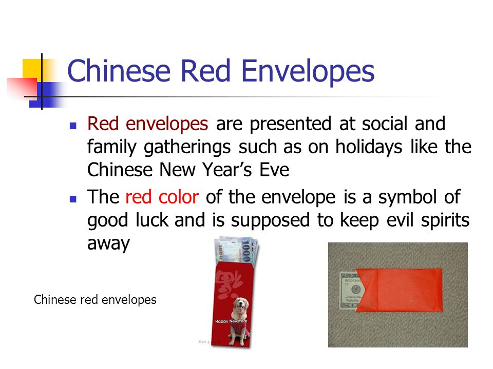 Chinese Red Envelopes Red envelopes are presented at social and family gatherings such as on holidays like the Chinese New Year's Eve.