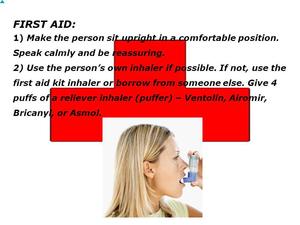 FIRST AID: 1) Make the person sit upright in a comfortable position. Speak calmly and be reassuring.