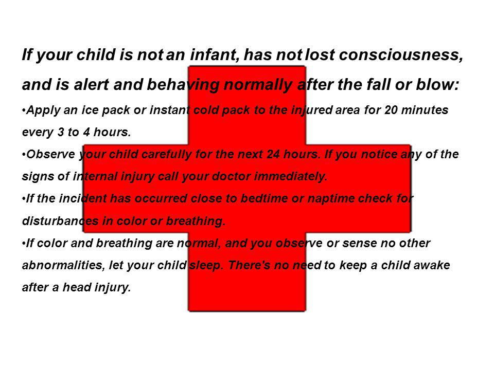 If your child is not an infant, has not lost consciousness, and is alert and behaving normally after the fall or blow: