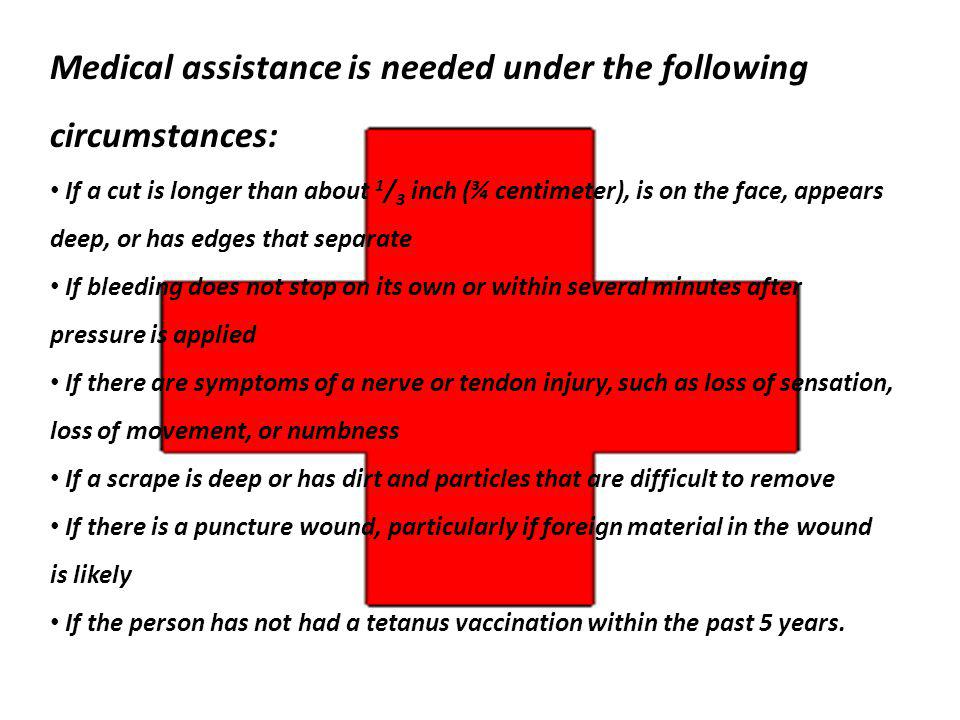 Medical assistance is needed under the following circumstances:
