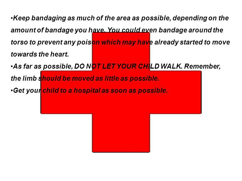 Keep bandaging as much of the area as possible, depending on the amount of bandage you have. You could even bandage around the torso to prevent any poison which may have already started to move towards the heart.