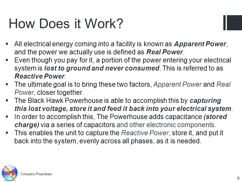 How Does it Work All electrical energy coming into a facility is known as Apparent Power, and the power we actually use is defined as Real Power.