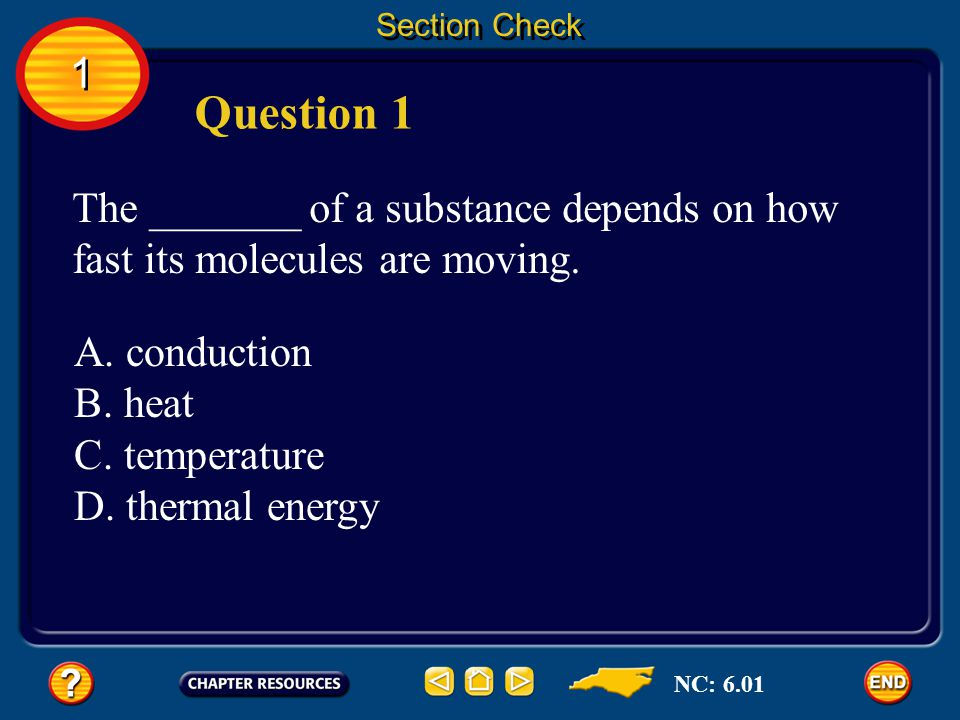 Section Check 1. Question 1. The _______ of a substance depends on how fast its molecules are moving.