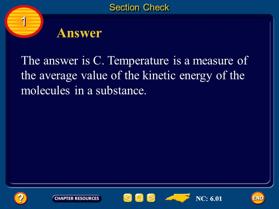 Section Check 1. Answer. The answer is C. Temperature is a measure of the average value of the kinetic energy of the molecules in a substance.