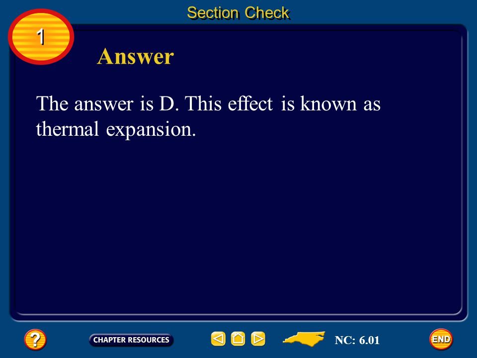 Answer 1 The answer is D. This effect is known as thermal expansion.