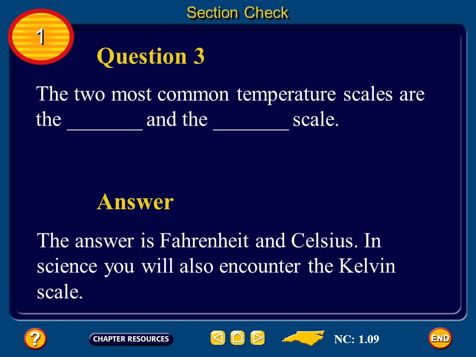 Section Check 1. Question 3. The two most common temperature scales are the _______ and the _______ scale.