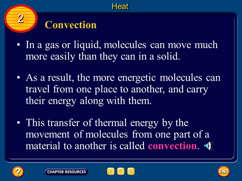 Heat 2. Convection. In a gas or liquid, molecules can move much more easily than they can in a solid.