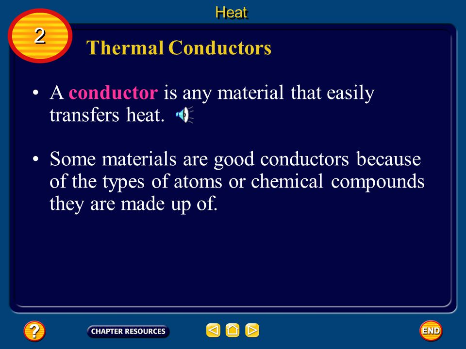 A conductor is any material that easily transfers heat.