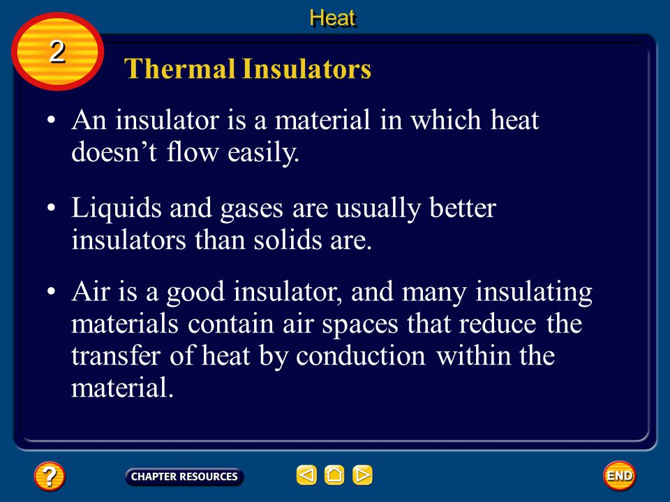 An insulator is a material in which heat doesn't flow easily.