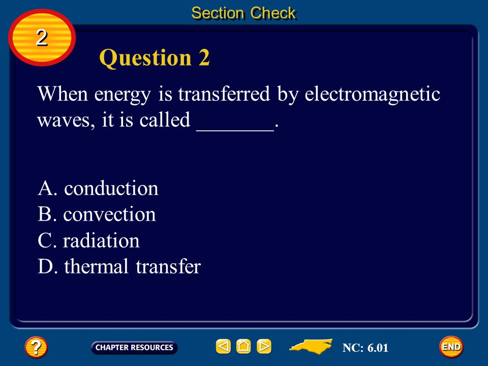 Section Check 2. Question 2. When energy is transferred by electromagnetic waves, it is called _______.