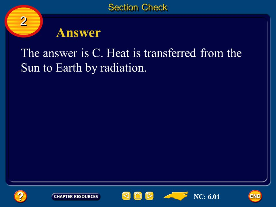 Section Check 2. Answer. The answer is C. Heat is transferred from the Sun to Earth by radiation.