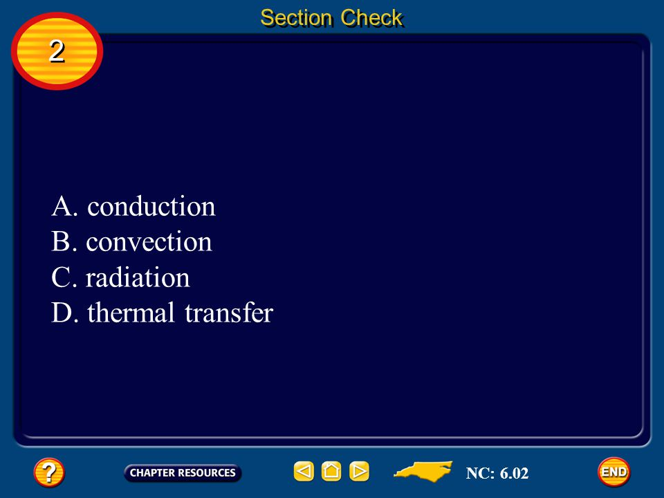 2 A. conduction B. convection C. radiation D. thermal transfer