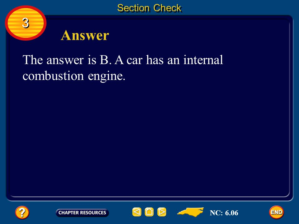 Answer 3 The answer is B. A car has an internal combustion engine.