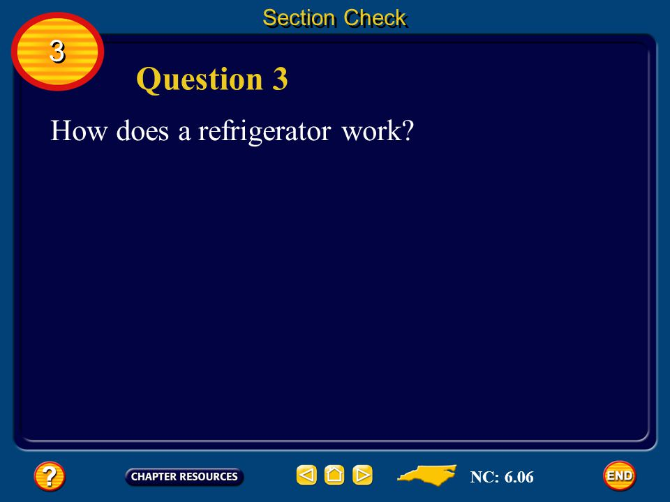 Section Check 3 Question 3 How does a refrigerator work NC: 6.06