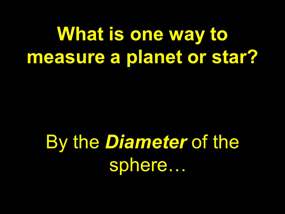 What is one way to measure a planet or star