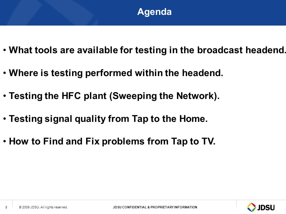 Agenda What tools are available for testing in the broadcast headend. Where is testing performed within the headend.
