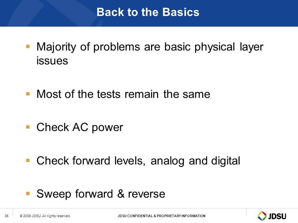 Back to the Basics Majority of problems are basic physical layer issues. Most of the tests remain the same.