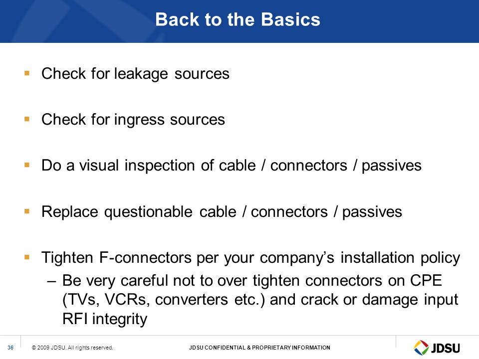 Back to the Basics Check for leakage sources Check for ingress sources